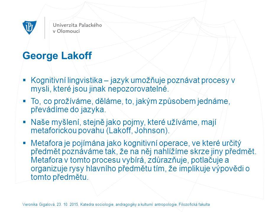 George Lakoff  Kognitivní lingvistika – jazyk umožňuje poznávat procesy v mysli, které jsou jinak nepozorovatelné.