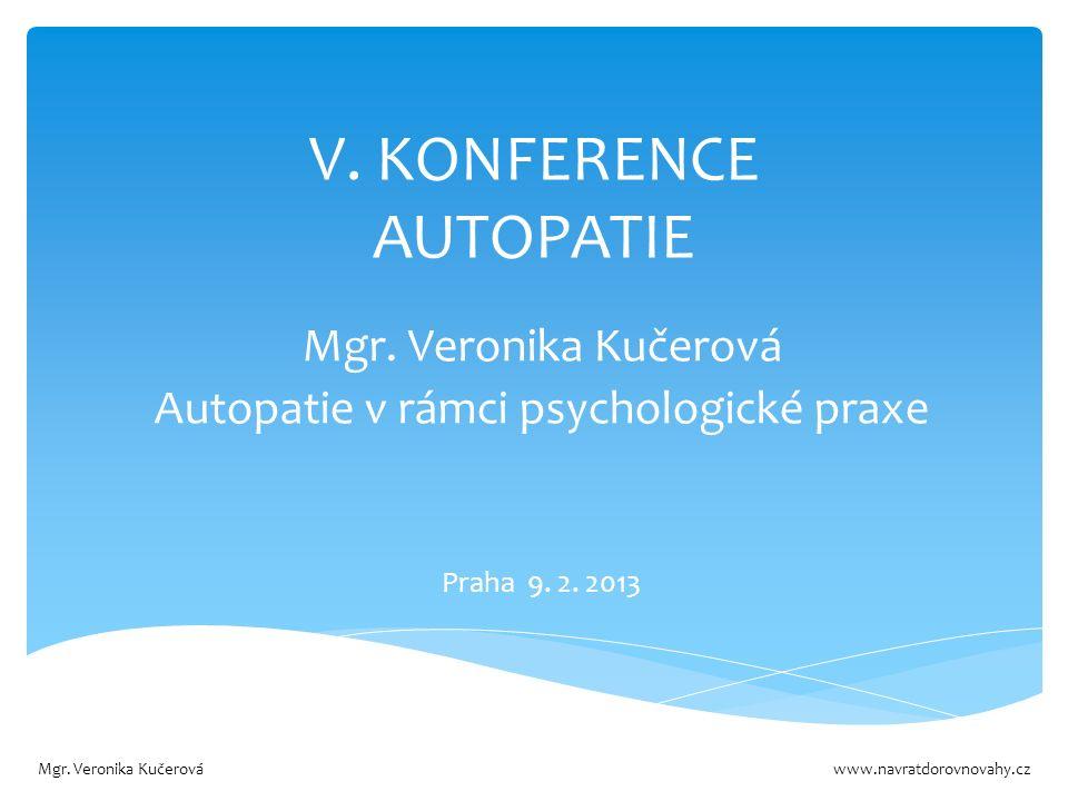 V. KONFERENCE AUTOPATIE Mgr. Veronika Kučerová Autopatie v rámci psychologické praxe Praha 9.