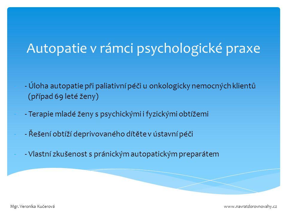 Autopatie v rámci psychologické praxe -- Úloha autopatie při paliativní péči u onkologicky nemocných klientů (případ 69 leté ženy) -- Terapie mladé ženy s psychickými i fyzickými obtížemi -- Řešení obtíží deprivovaného dítěte v ústavní péči -- Vlastní zkušenost s pránickým autopatickým preparátem Mgr.