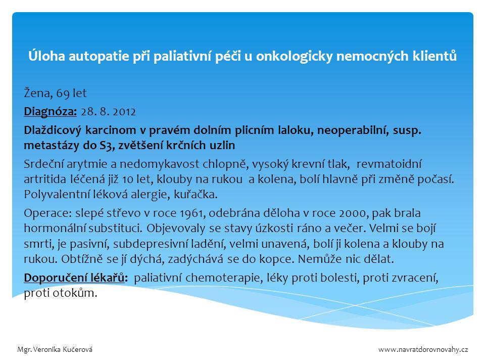 Úloha autopatie při paliativní péči u onkologicky nemocných klientů Žena, 69 let Diagnóza: 28.