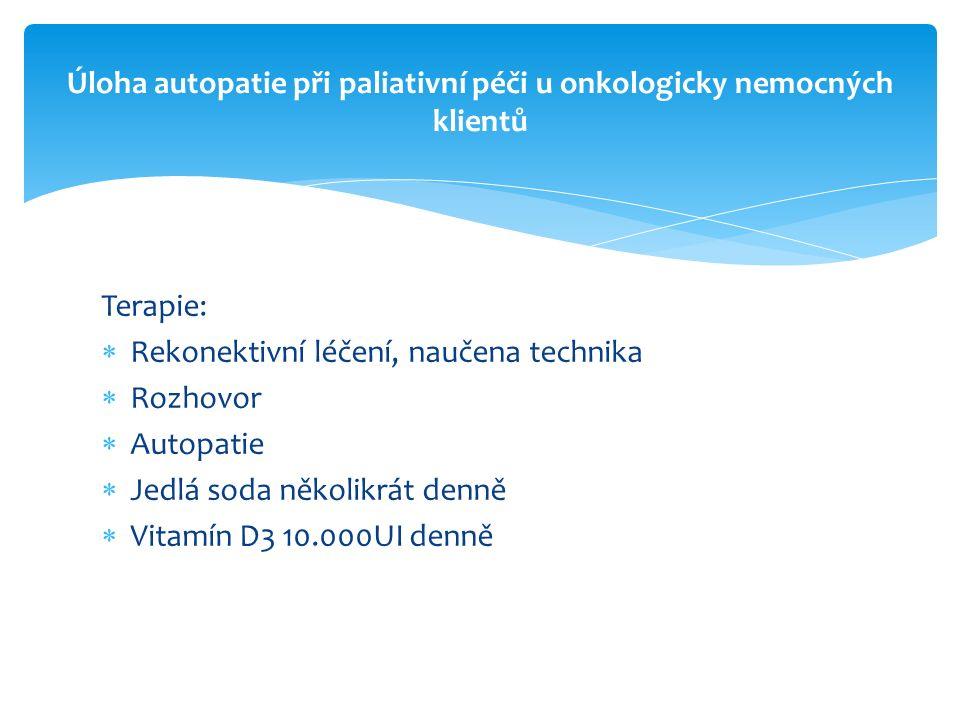 Autopatie AP 1/2l vařený dech 1x denně 1 týden AP 1l vařený dech 1x denně, po týdnu zvýšeno na 2x denně Úloha autopatie při paliativní péči u onkologicky nemocných klientů