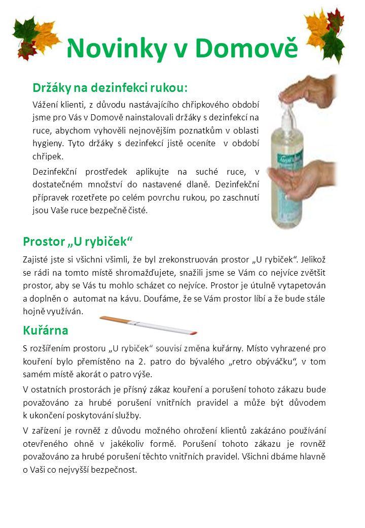 Novinky v Domově Držáky na dezinfekci rukou: Vážení klienti, z důvodu nastávajícího chřipkového období jsme pro Vás v Domově nainstalovali držáky s dezinfekcí na ruce, abychom vyhověli nejnovějším poznatkům v oblasti hygieny.