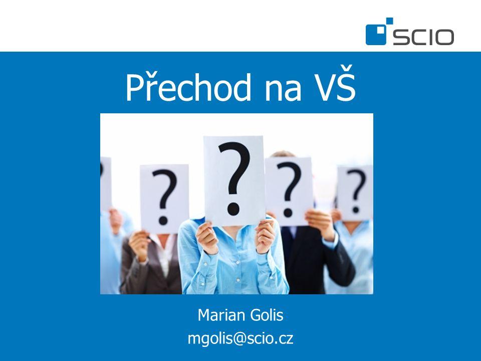 Přechod na VŠ Marian Golis mgolis@scio.cz