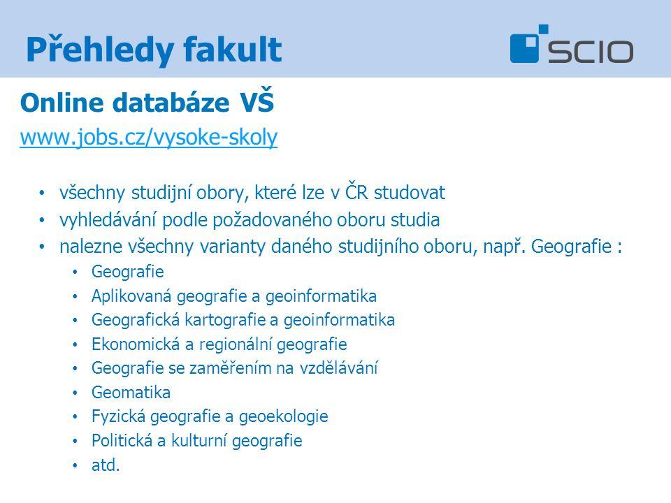 Přehledy fakult Online databáze VŠ www.jobs.cz/vysoke-skoly všechny studijní obory, které lze v ČR studovat vyhledávání podle požadovaného oboru studia nalezne všechny varianty daného studijního oboru, např.