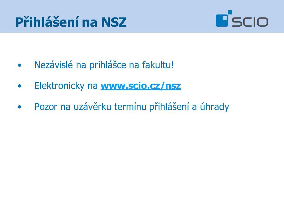 Přihlášení na NSZ Nezávislé na prihlášce na fakultu! Elektronicky na www.scio.cz/nszwww.scio.cz/nsz Pozor na uzávěrku termínu přihlášení a úhrady