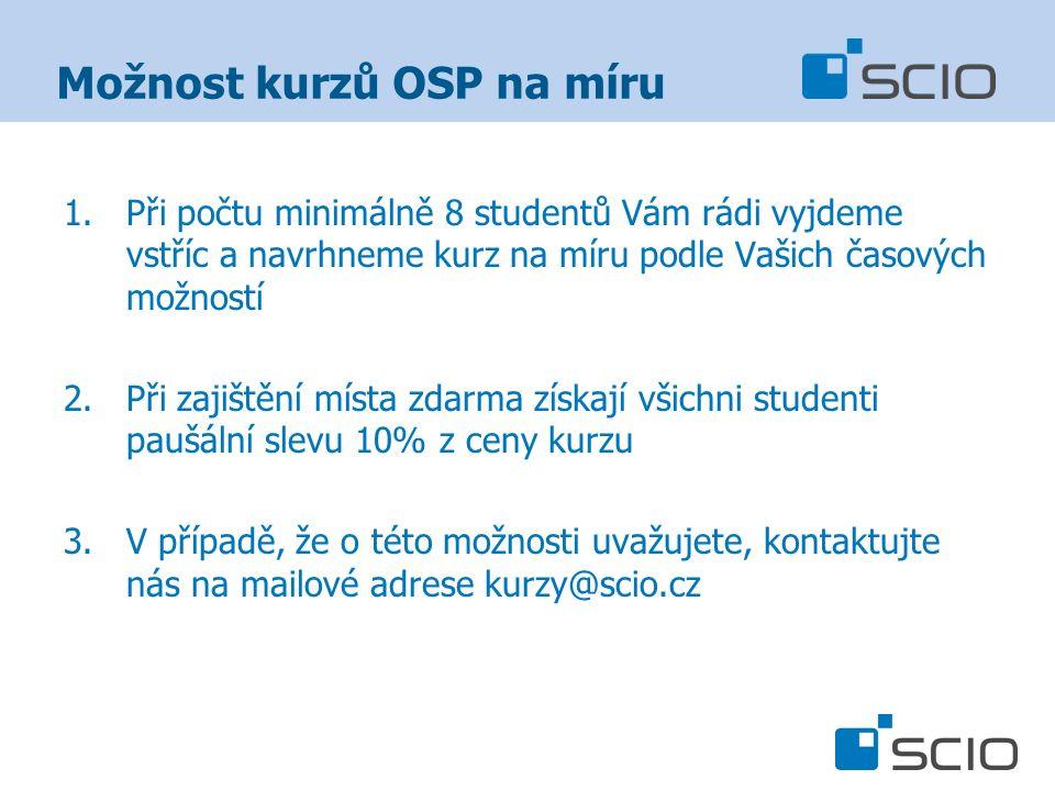 Možnost kurzů OSP na míru 1.Při počtu minimálně 8 studentů Vám rádi vyjdeme vstříc a navrhneme kurz na míru podle Vašich časových možností 2.Při zajištění místa zdarma získají všichni studenti paušální slevu 10% z ceny kurzu 3.V případě, že o této možnosti uvažujete, kontaktujte nás na mailové adrese kurzy@scio.cz