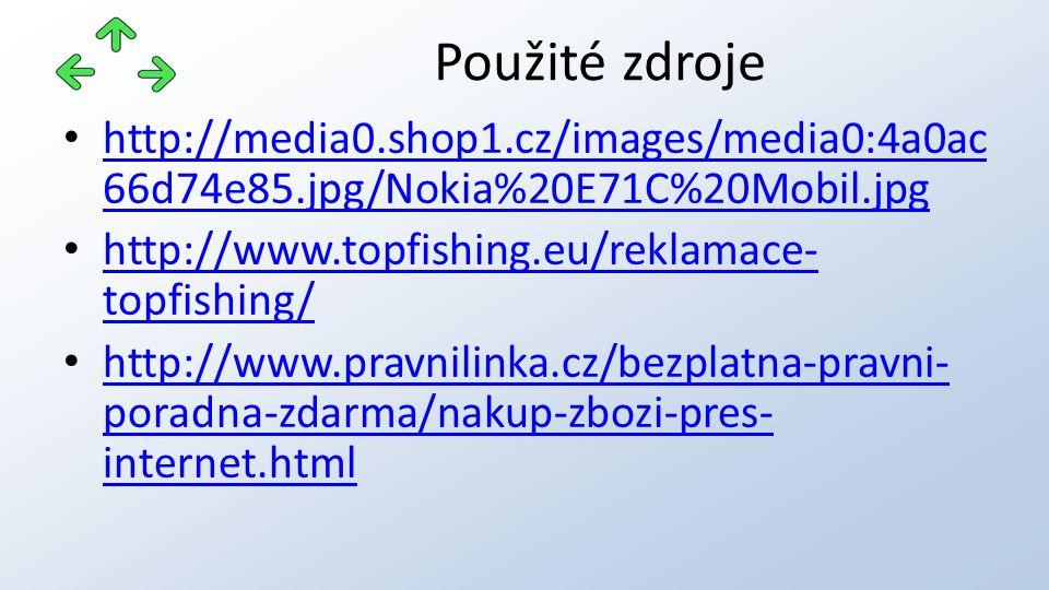 http://media0.shop1.cz/images/media0:4a0ac 66d74e85.jpg/Nokia%20E71C%20Mobil.jpg http://media0.shop1.cz/images/media0:4a0ac 66d74e85.jpg/Nokia%20E71C%20Mobil.jpg http://www.topfishing.eu/reklamace- topfishing/ http://www.topfishing.eu/reklamace- topfishing/ http://www.pravnilinka.cz/bezplatna-pravni- poradna-zdarma/nakup-zbozi-pres- internet.html http://www.pravnilinka.cz/bezplatna-pravni- poradna-zdarma/nakup-zbozi-pres- internet.html Použité zdroje