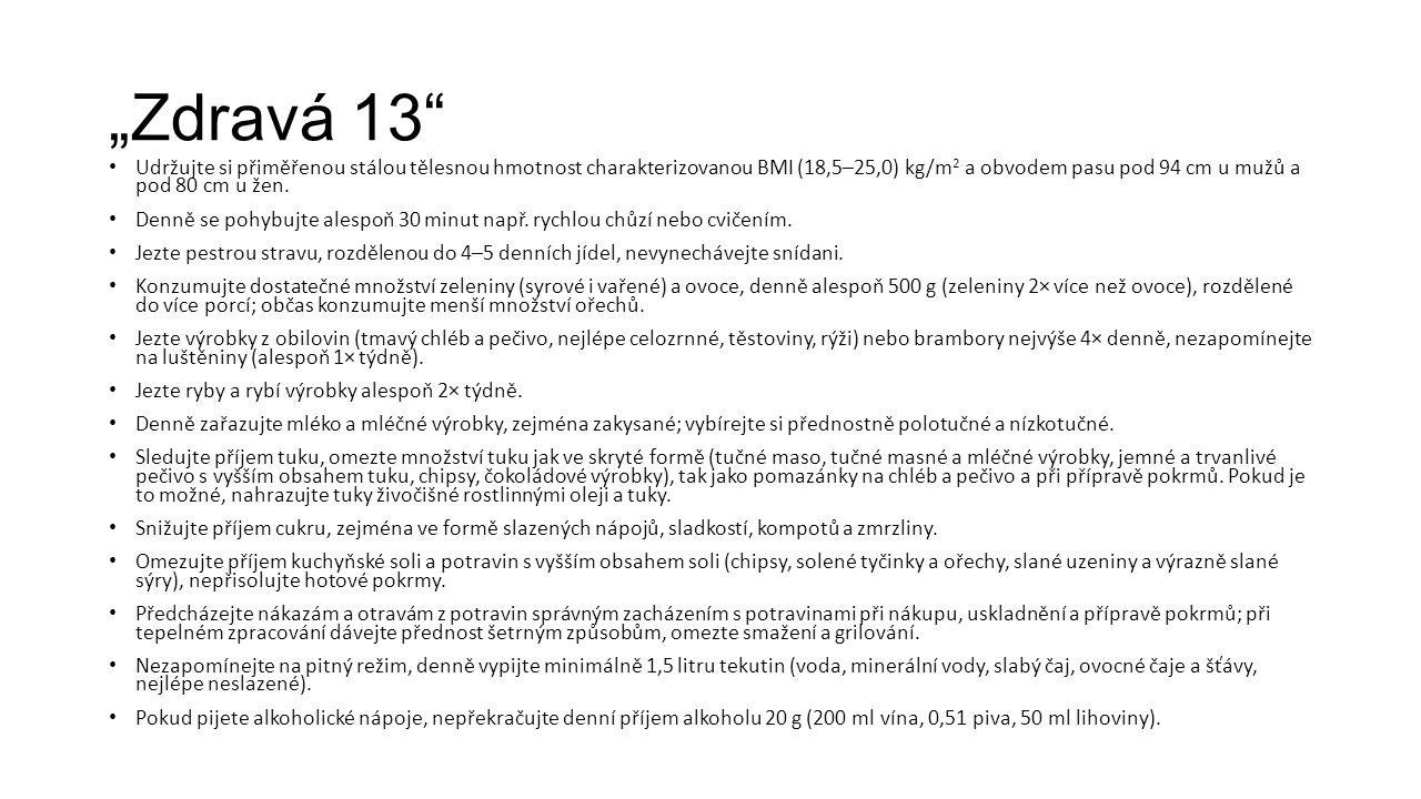 """""""Zdravá 13 Udržujte si přiměřenou stálou tělesnou hmotnost charakterizovanou BMI (18,5–25,0) kg/m 2 a obvodem pasu pod 94 cm u mužů a pod 80 cm u žen."""
