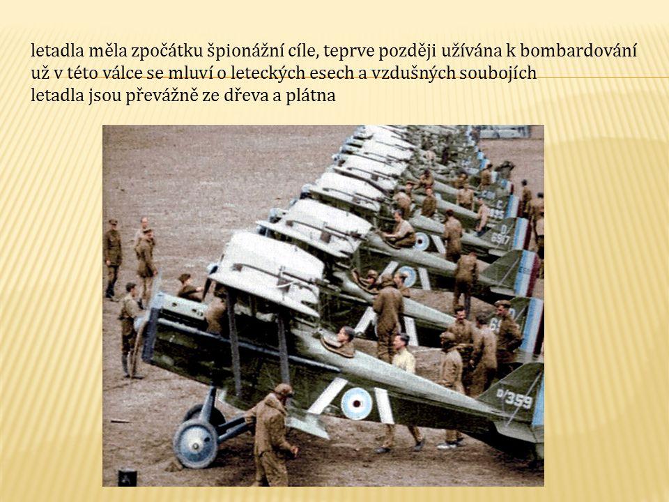 letadla měla zpočátku špionážní cíle, teprve později užívána k bombardování už v této válce se mluví o leteckých esech a vzdušných soubojích letadla jsou převážně ze dřeva a plátna
