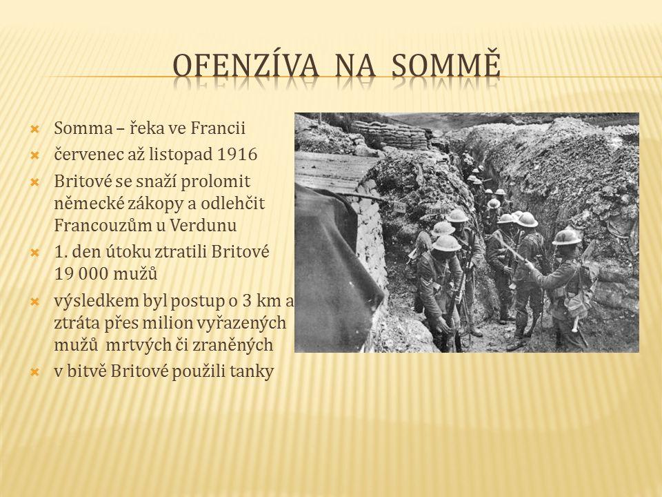  Somma – řeka ve Francii  červenec až listopad 1916  Britové se snaží prolomit německé zákopy a odlehčit Francouzům u Verdunu  1.