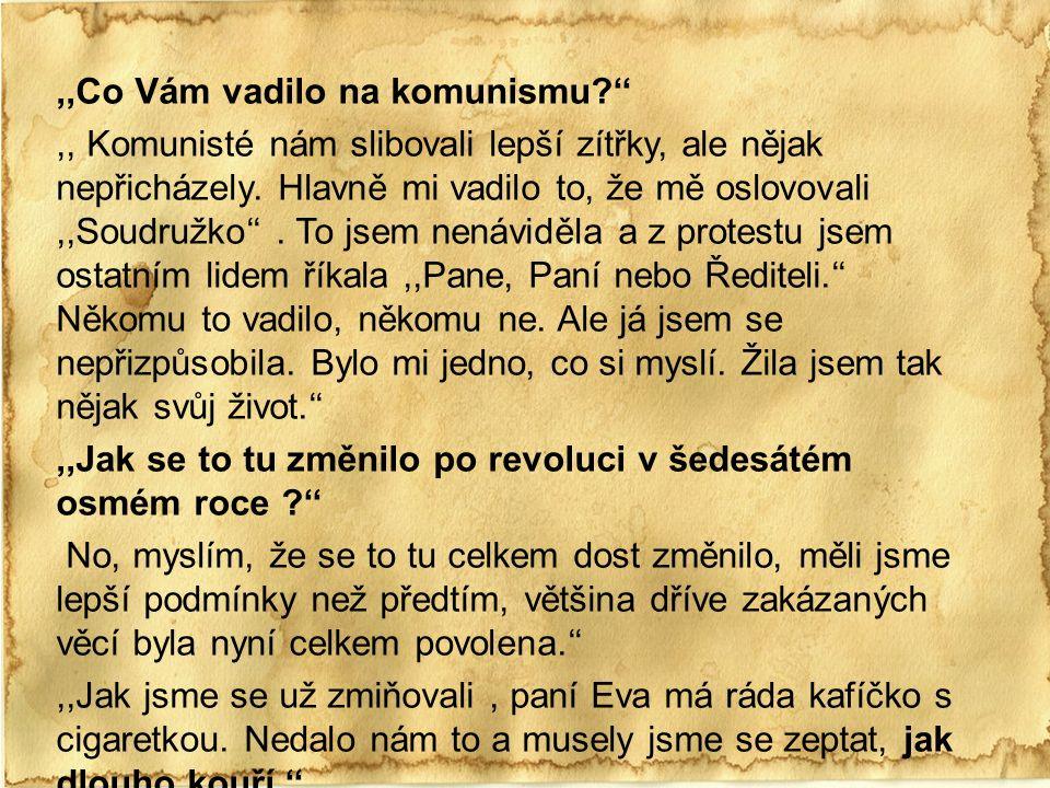 ,,Co Vám vadilo na komunismu?'',, Komunisté nám slibovali lepší zítřky, ale nějak nepřicházely.
