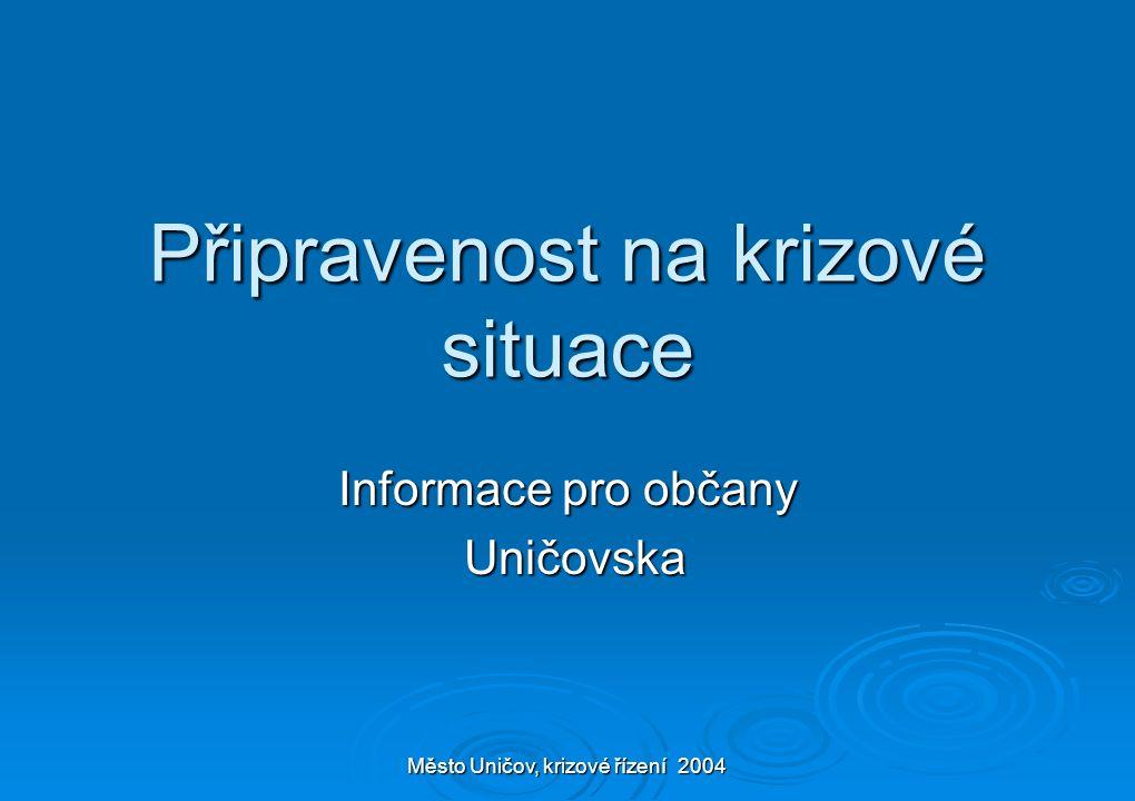 Město Uničov, krizové řízení 2004 Připravenost na krizové situace Informace pro občany Uničovska Uničovska