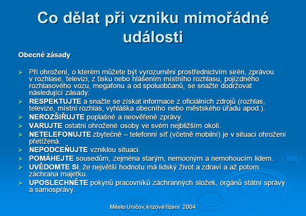 Město Uničov, krizové řízení 2004 Co dělat při vzniku mimořádné události Obecné zásady  Při ohrožení, o kterém můžete být vyrozuměni prostřednictvím