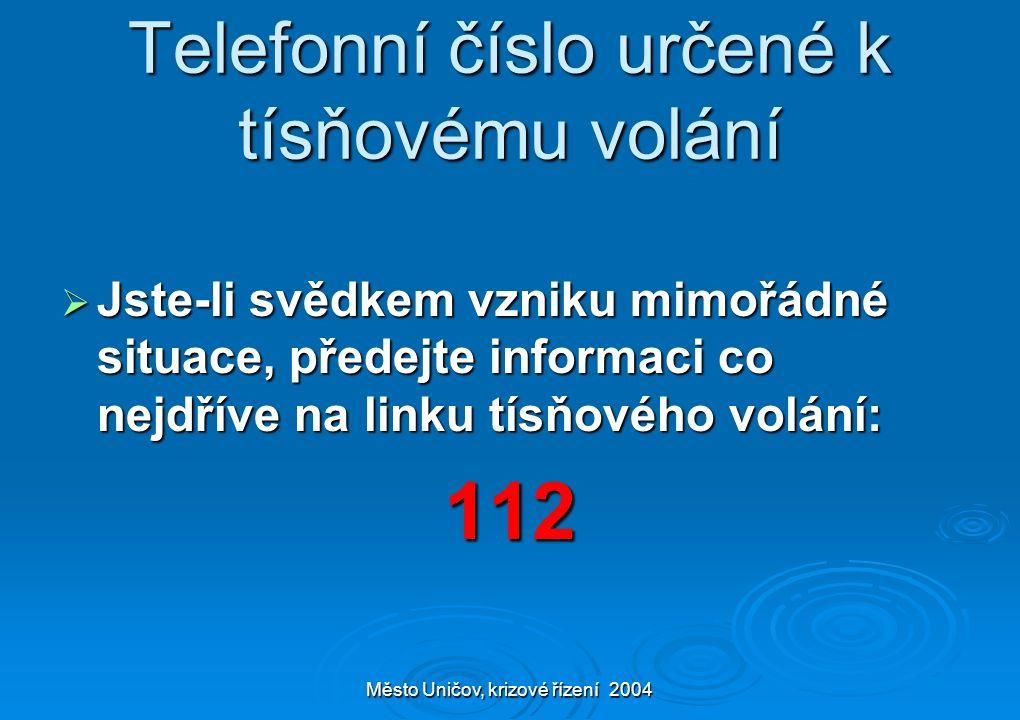 Město Uničov, krizové řízení 2004 Telefonní číslo určené k tísňovému volání  Jste-li svědkem vzniku mimořádné situace, předejte informaci co nejdříve na linku tísňového volání: 112