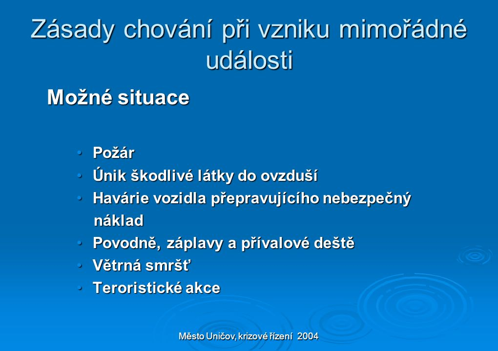 Město Uničov, krizové řízení 2004 Zásady chování při vzniku mimořádné události Možné situace Možné situace Požár Požár Únik škodlivé látky do ovzduší