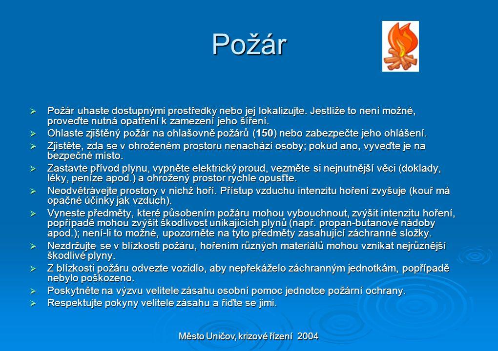 Město Uničov, krizové řízení 2004 Požár  Požár uhaste dostupnými prostředky nebo jej lokalizujte. Jestliže to není možné, proveďte nutná opatření k z