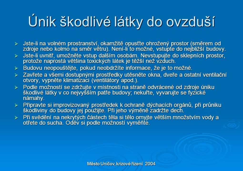Město Uničov, krizové řízení 2004 Únik škodlivé látky do ovzduší  Jste-li na volném prostranství, okamžitě opusťte ohrožený prostor (směrem od zdroje