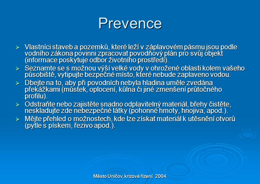Město Uničov, krizové řízení 2004 Prevence  Vlastníci staveb a pozemků, které leží v záplavovém pásmu jsou podle vodního zákona povinni zpracovat povodňový plán pro svůj objekt (informace poskytuje odbor životního prostředí).