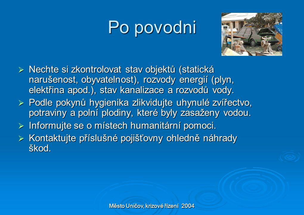 Město Uničov, krizové řízení 2004 Po povodni  Nechte si zkontrolovat stav objektů (statická narušenost, obyvatelnost), rozvody energií (plyn, elektřina apod.), stav kanalizace a rozvodů vody.
