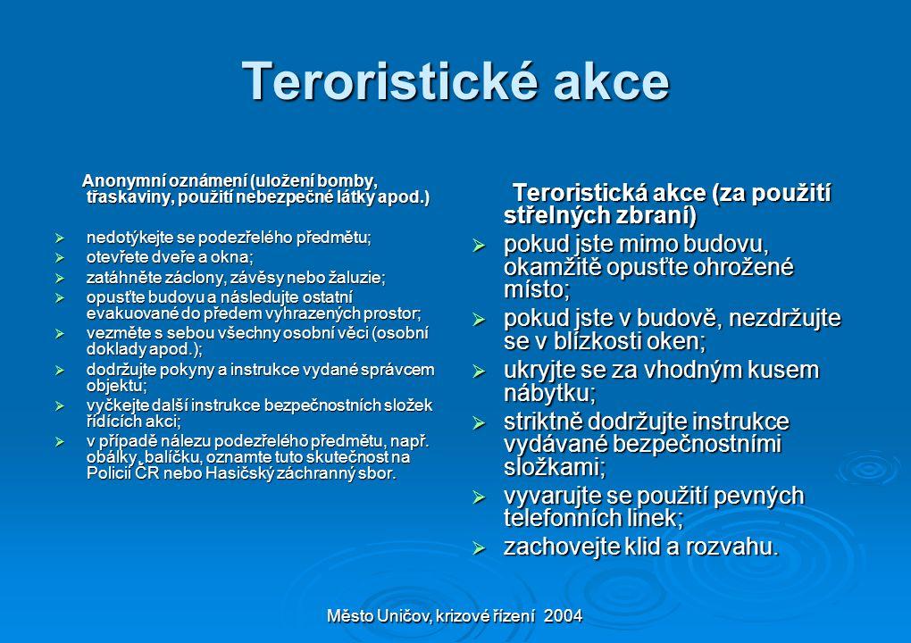 Město Uničov, krizové řízení 2004 Teroristické akce Anonymní oznámení (uložení bomby, třaskaviny, použití nebezpečné látky apod.) Anonymní oznámení (u