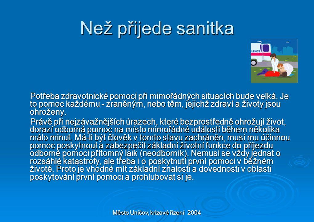 Město Uničov, krizové řízení 2004 Než přijede sanitka Potřeba zdravotnické pomoci při mimořádných situacích bude velká. Je to pomoc každému - zraněným