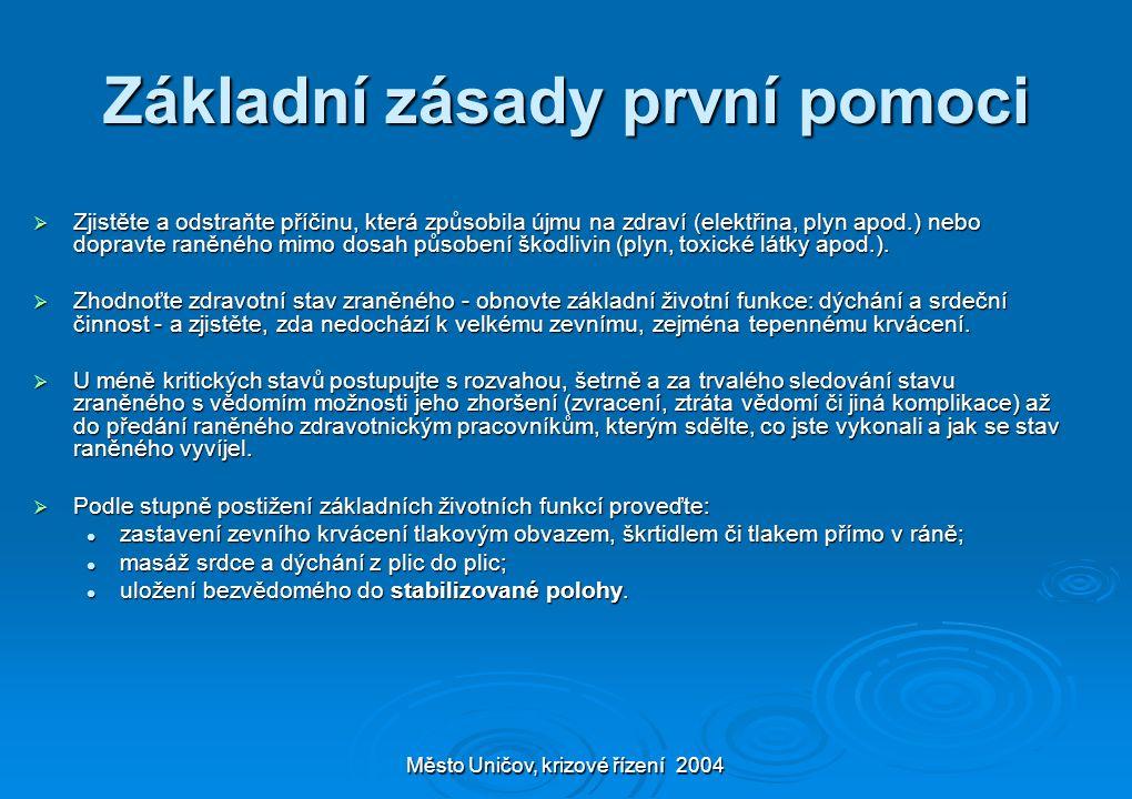 Město Uničov, krizové řízení 2004 Základní zásady první pomoci  Zjistěte a odstraňte příčinu, která způsobila újmu na zdraví (elektřina, plyn apod.)