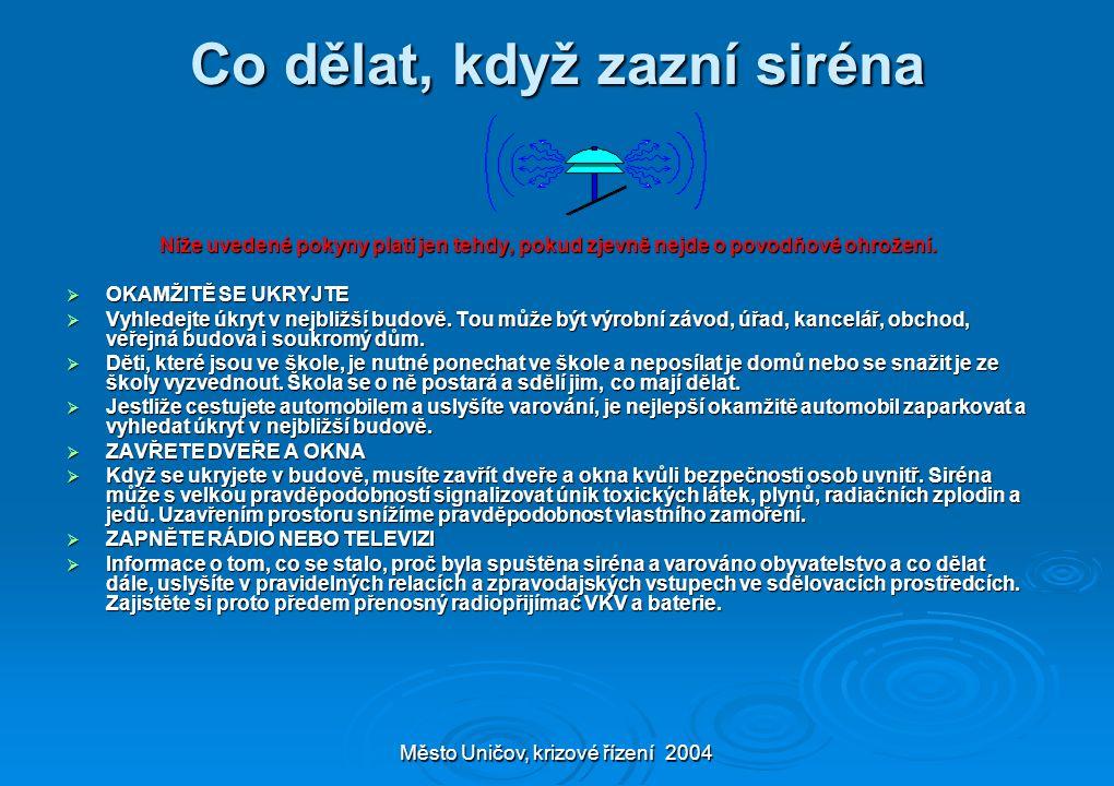 Město Uničov, krizové řízení 2004 Co dělat, když zazní siréna Níže uvedené pokyny platí jen tehdy, pokud zjevně nejde o povodňové ohrožení.  OKAMŽITĚ