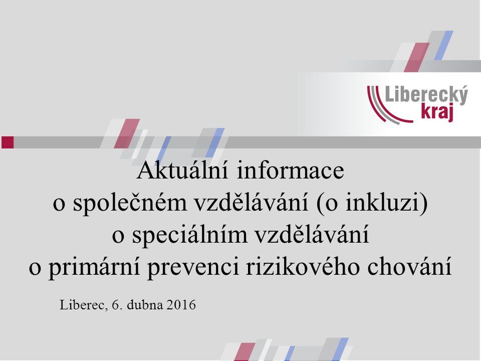 Aktuální informace o společném vzdělávání (o inkluzi) o speciálním vzdělávání o primární prevenci rizikového chování Liberec, 6.