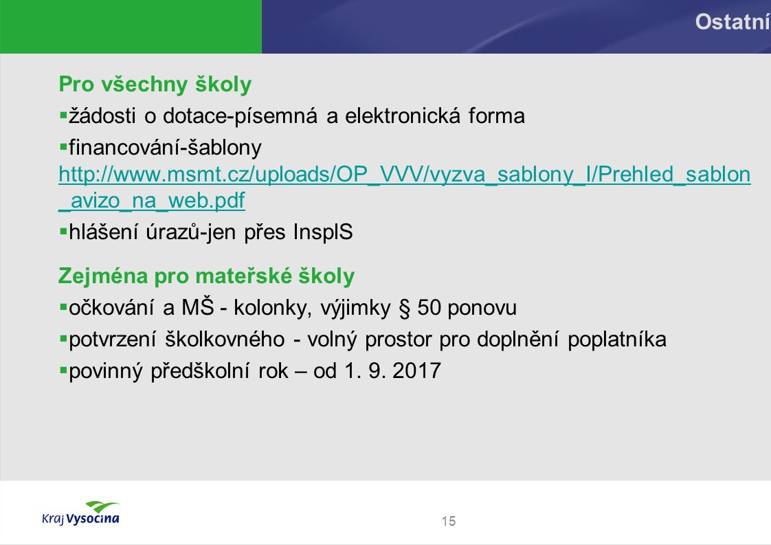 15 Ostatní Pro všechny školy  žádosti o dotace-písemná a elektronická forma  financování-šablony http://www.msmt.cz/uploads/OP_VVV/vyzva_sablony_I/P
