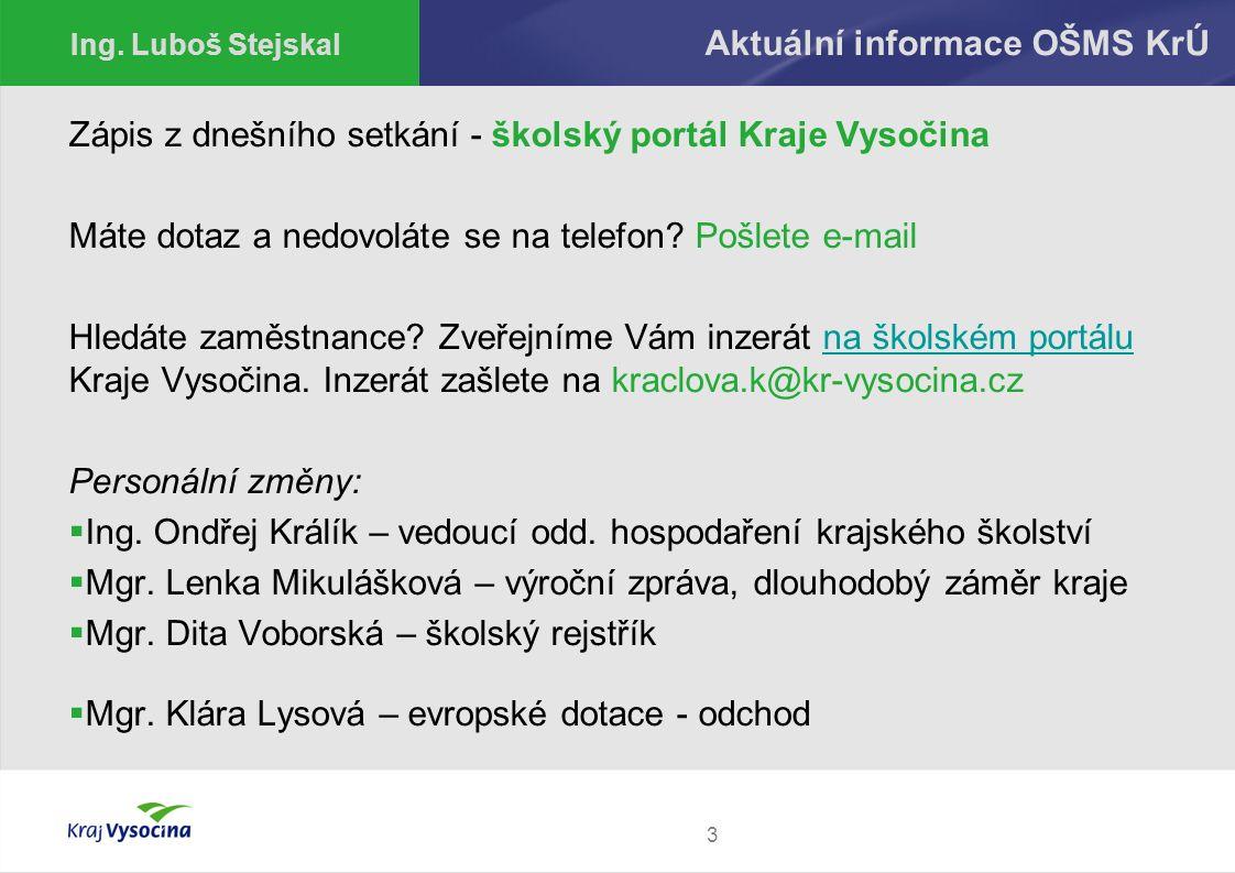 3 Aktuální informace OŠMS KrÚ Zápis z dnešního setkání - školský portál Kraje Vysočina Máte dotaz a nedovoláte se na telefon? Pošlete e-mail Hledáte z