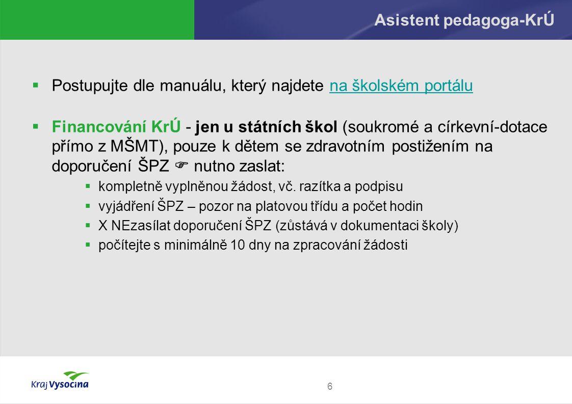 6 Asistent pedagoga-KrÚ  Postupujte dle manuálu, který najdete na školském portáluna školském portálu  Financování KrÚ - jen u státních škol (soukro