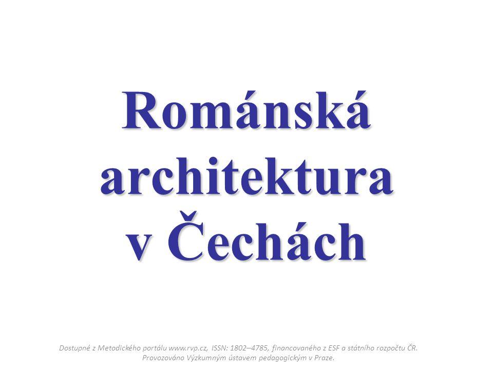 Románská architektura v Čechách Dostupné z Metodického portálu www.rvp.cz, ISSN: 1802 – 4785, financovaného z ESF a státního rozpočtu ČR.
