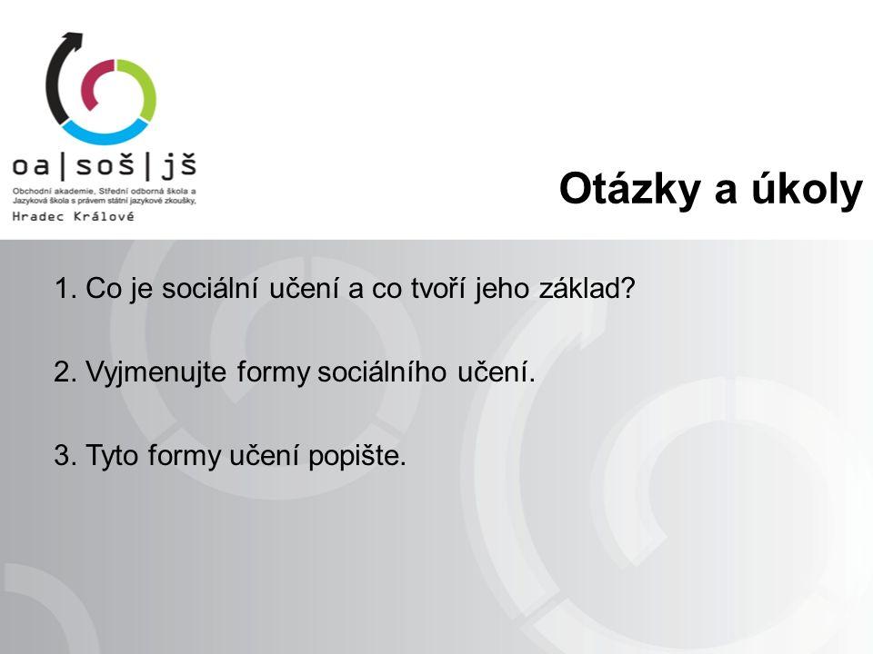Otázky a úkoly 1. Co je sociální učení a co tvoří jeho základ? 2. Vyjmenujte formy sociálního učení. 3. Tyto formy učení popište.