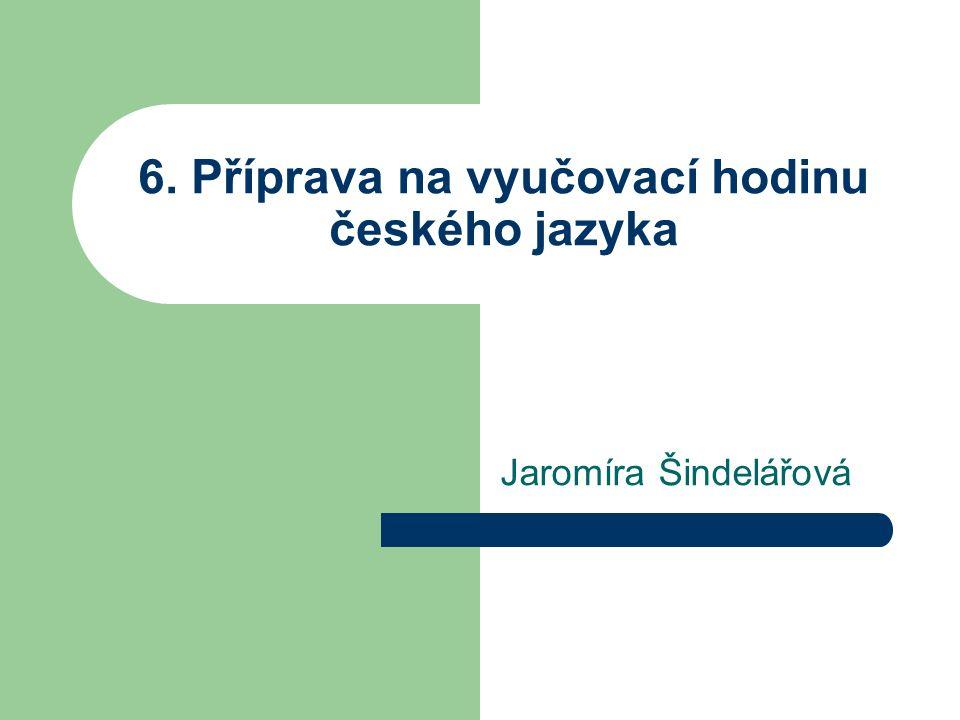 6. Příprava na vyučovací hodinu českého jazyka Jaromíra Šindelářová