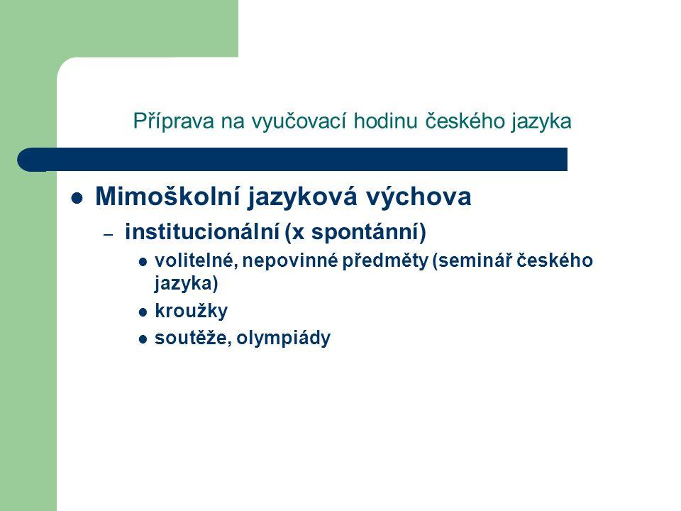 Příprava na vyučovací hodinu českého jazyka Mimoškolní jazyková výchova – institucionální (x spontánní) volitelné, nepovinné předměty (seminář českého