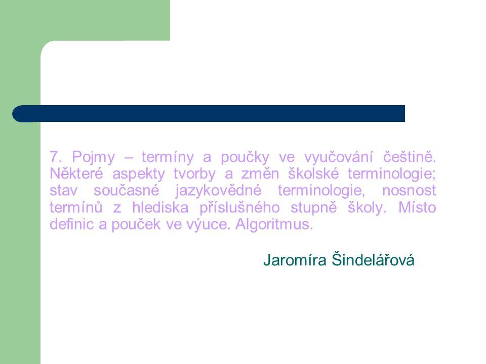 7. Pojmy – termíny a poučky ve vyučování češtině. Některé aspekty tvorby a změn školské terminologie; stav současné jazykovědné terminologie, nosnost