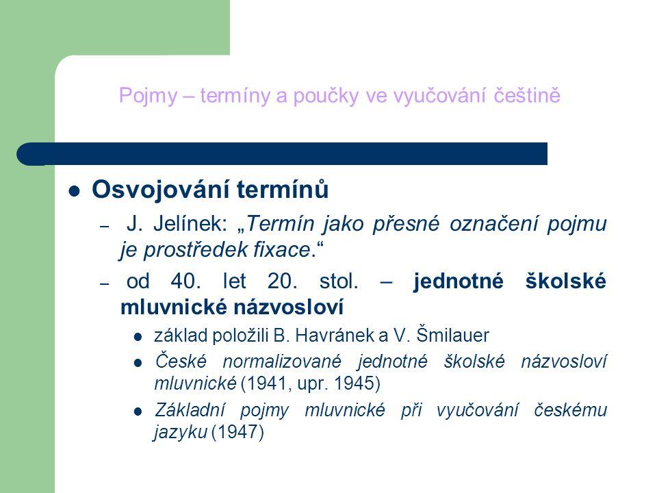 """Pojmy – termíny a poučky ve vyučování češtině Osvojování termínů – J. Jelínek: """"Termín jako přesné označení pojmu je prostředek fixace."""" – od 40. let"""