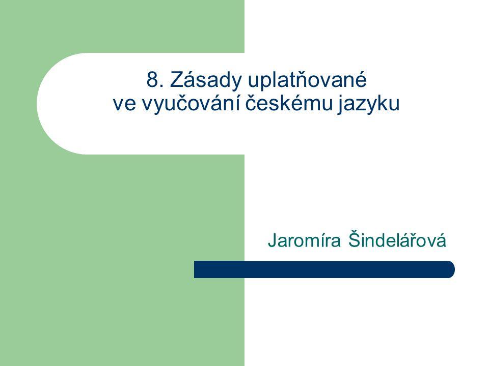 8. Zásady uplatňované ve vyučování českému jazyku Jaromíra Šindelářová