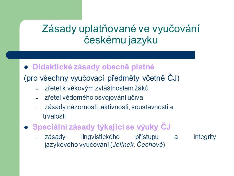 Zásady uplatňované ve vyučování českému jazyku Didaktické zásady obecně platné (pro všechny vyučovací předměty včetně ČJ) – zřetel k věkovým zvláštnos