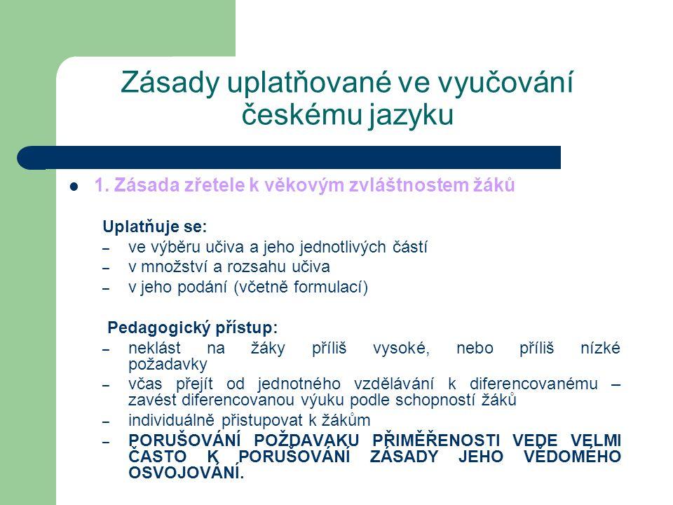 Zásady uplatňované ve vyučování českému jazyku 1. Zásada zřetele k věkovým zvláštnostem žáků Uplatňuje se: – ve výběru učiva a jeho jednotlivých částí