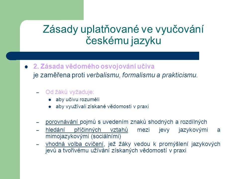Zásady uplatňované ve vyučování českému jazyku 2. Zásada vědomého osvojování učiva je zaměřena proti verbalismu, formalismu a prakticismu. – Od žáků v