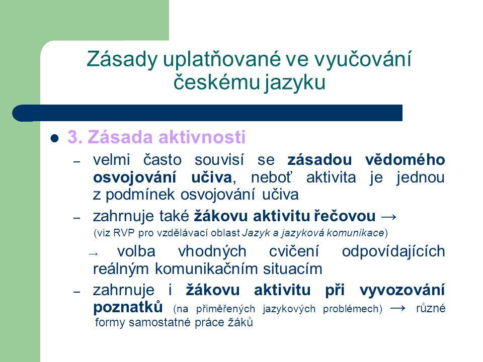 Zásady uplatňované ve vyučování českému jazyku 3. Zásada aktivnosti – velmi často souvisí se zásadou vědomého osvojování učiva, neboť aktivita je jedn