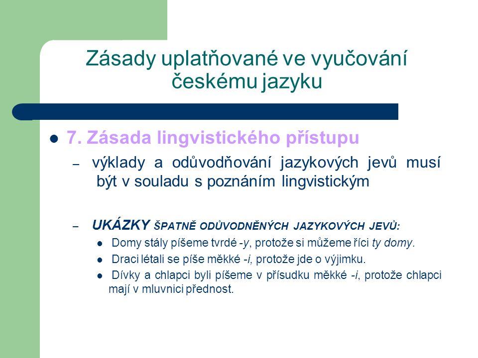 Zásady uplatňované ve vyučování českému jazyku 7. Zásada lingvistického přístupu – výklady a odůvodňování jazykových jevů musí být v souladu s poznání