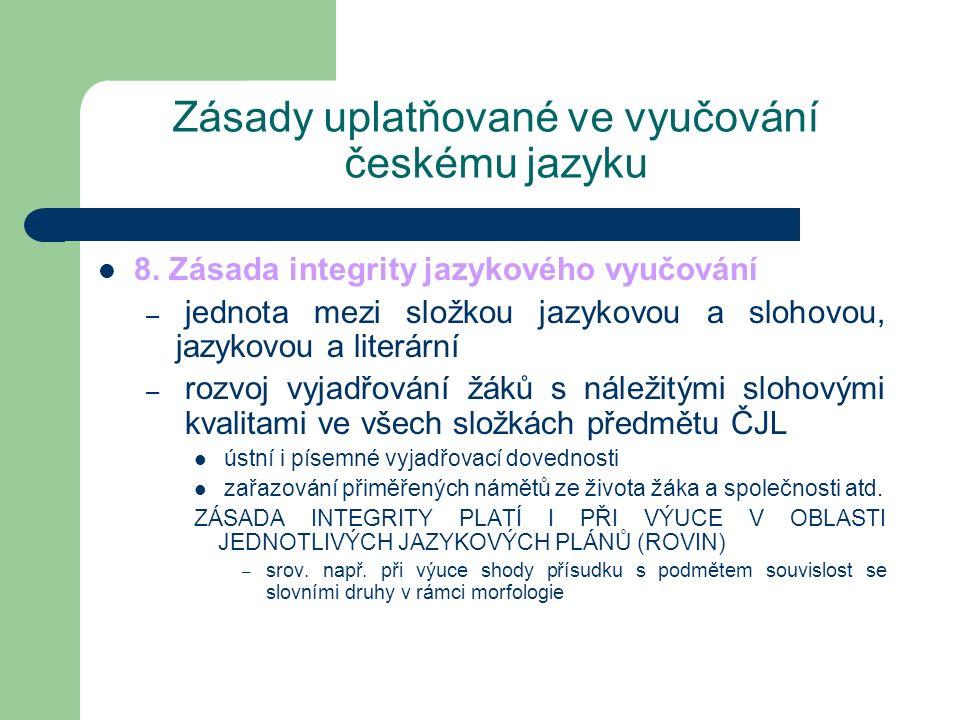Zásady uplatňované ve vyučování českému jazyku 8. Zásada integrity jazykového vyučování – jednota mezi složkou jazykovou a slohovou, jazykovou a liter
