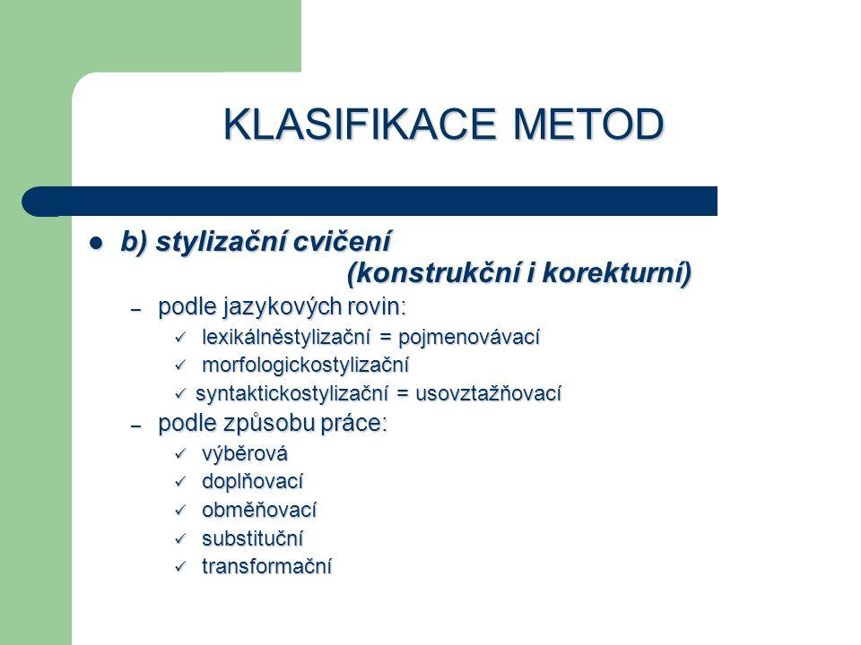KLASIFIKACE METOD b) stylizační cvičení (konstrukční i korekturní) b) stylizační cvičení (konstrukční i korekturní) – podle jazykových rovin: lexikáln
