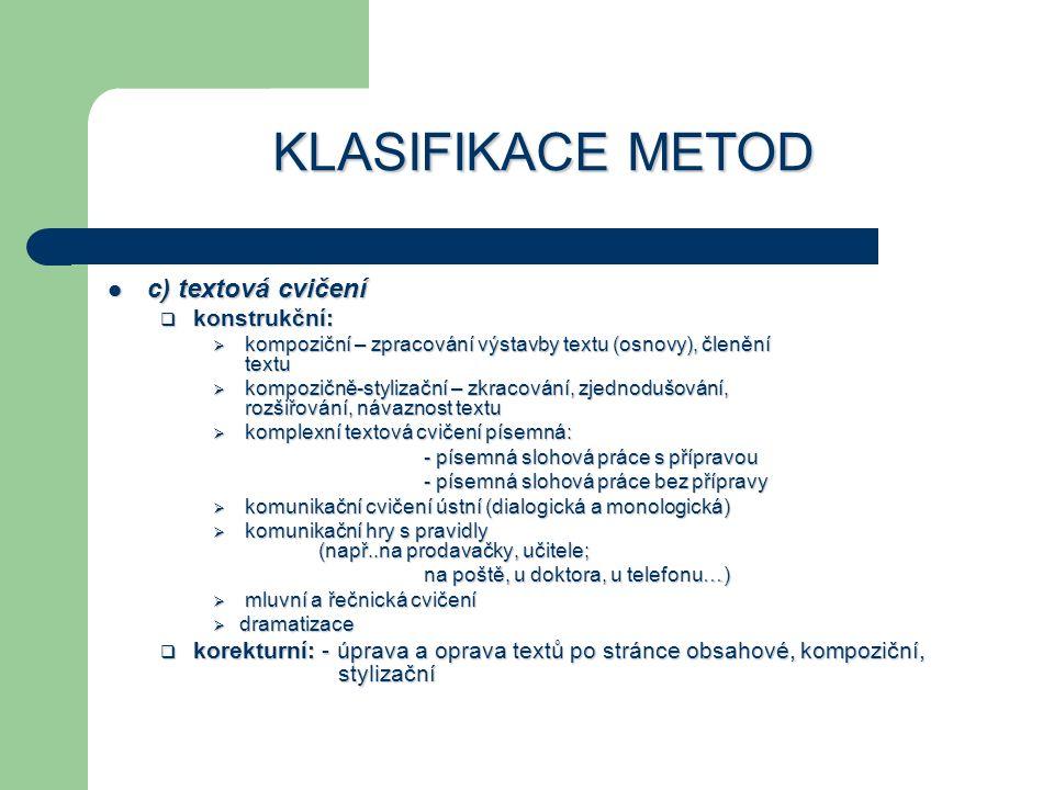 KLASIFIKACE METOD c) textová cvičení c) textová cvičení  konstrukční:  kompoziční – zpracování výstavby textu (osnovy), členění textu  kompozičně-s
