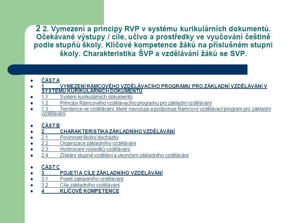 2 2. Vymezení a principy RVP v systému kurikulárních dokumentů. Očekávané výstupy / cíle, učivo a prostředky ve vyučování češtině podle stupňů školy.