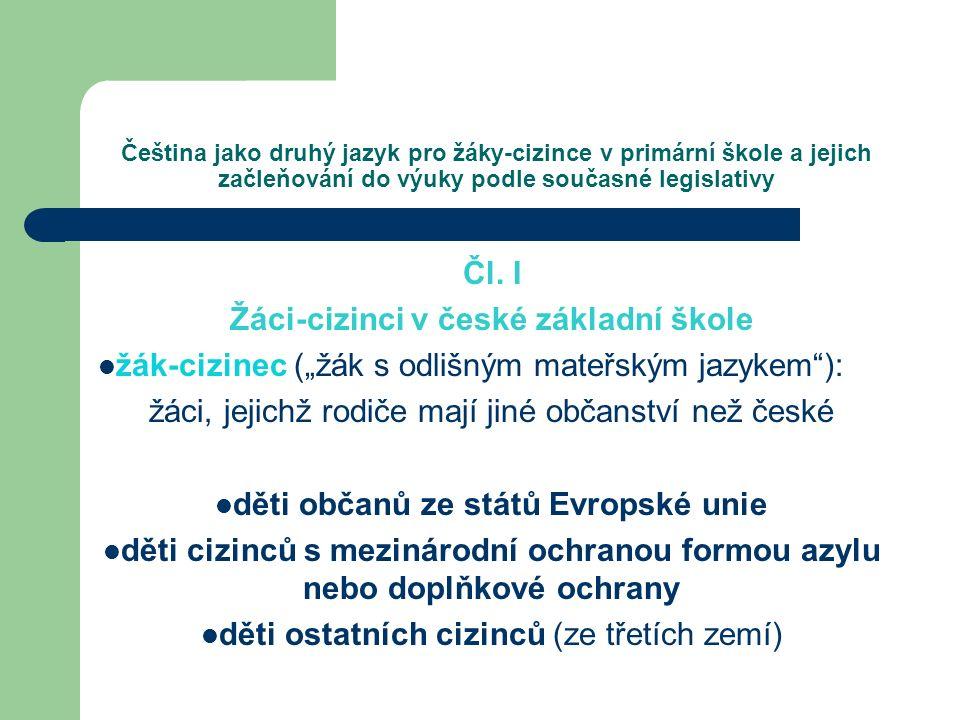 Čeština jako druhý jazyk pro žáky-cizince v primární škole a jejich začleňování do výuky podle současné legislativy Čl. I Žáci-cizinci v české základn