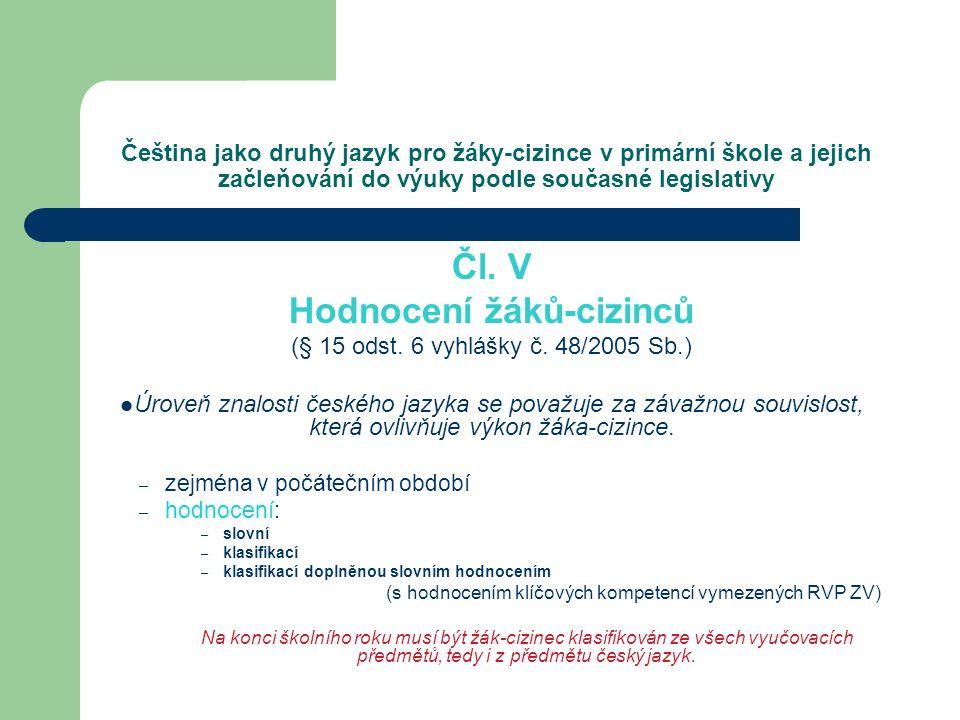 Čeština jako druhý jazyk pro žáky-cizince v primární škole a jejich začleňování do výuky podle současné legislativy Čl. V Hodnocení žáků-cizinců (§ 15