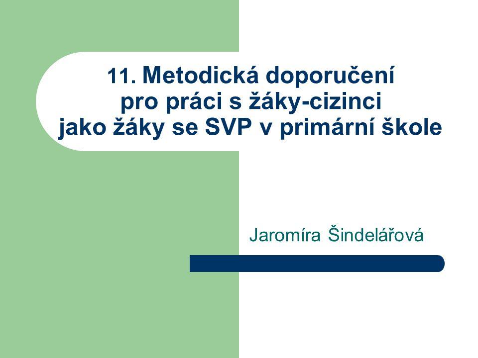 11. Metodická doporučení pro práci s žáky-cizinci jako žáky se SVP v primární škole Jaromíra Šindelářová
